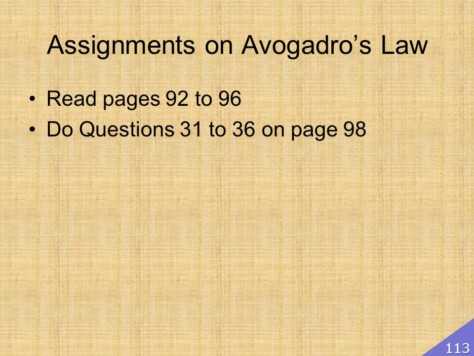 Assignments on Avogadros Law Read pages 92 to 96 Do Questions 31 to 36 on page 98 113