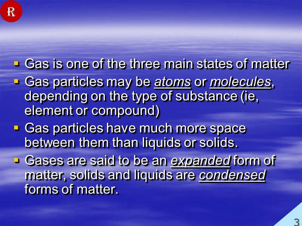 Gas is one of the three main states of matter Gas is one of the three main states of matter Gas particles may be atoms or molecules, depending on the