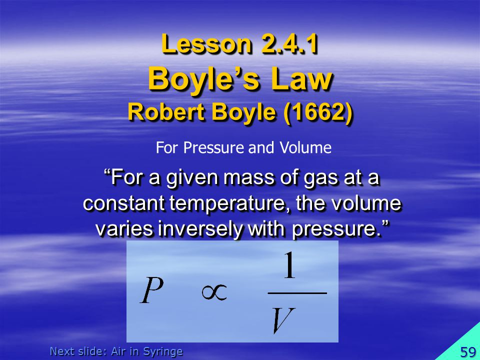 Lesson 2.4.1 Boyles Law Robert Boyle (1662) Lesson 2.4.1 Boyles Law Robert Boyle (1662) For a given mass of gas at a constant temperature, the volume