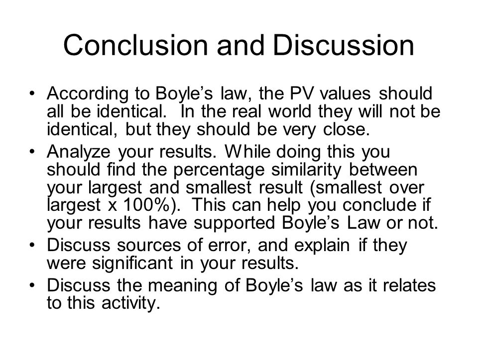 Conclusion and Discussion According to Boyles law, the PV values should all be identical. In the real world they will not be identical, but they shoul