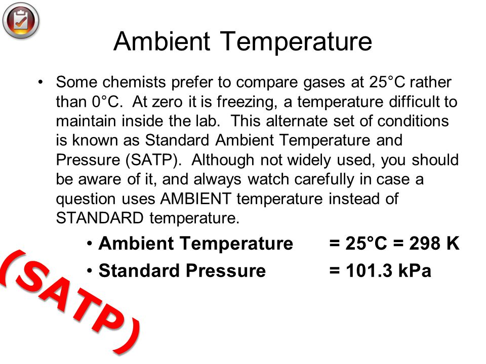 Ambient Temperature Some chemists prefer to compare gases at 25°C rather than 0°C. At zero it is freezing, a temperature difficult to maintain inside