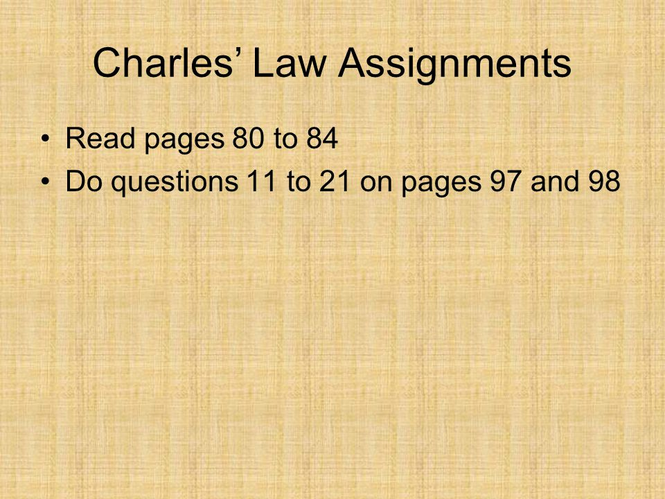 Charles Law Assignments Read pages 80 to 84 Do questions 11 to 21 on pages 97 and 98
