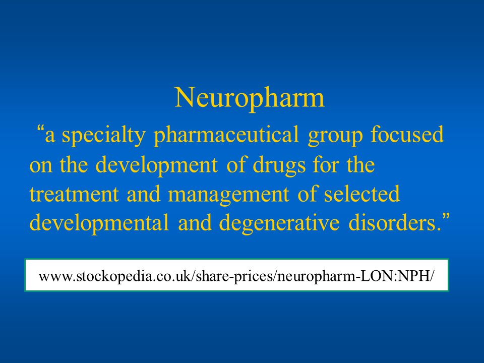Neuropharma specialty pharmaceutical group focused on the development of drugs for the treatment and management of selected developmental and degenera