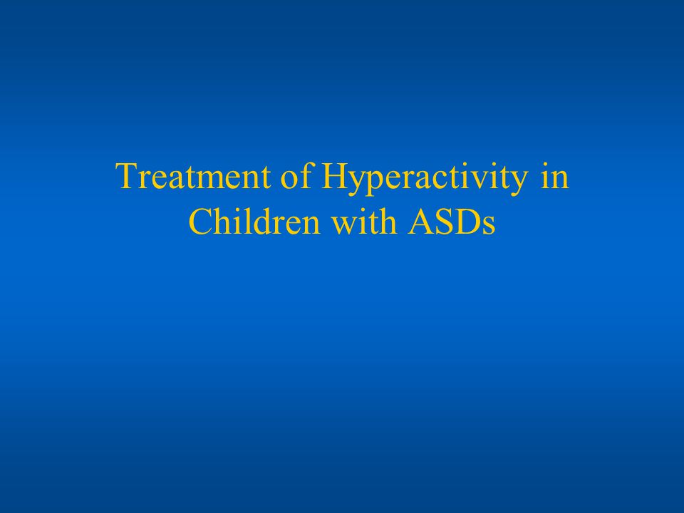 Treatment of Hyperactivity in Children with ASDs