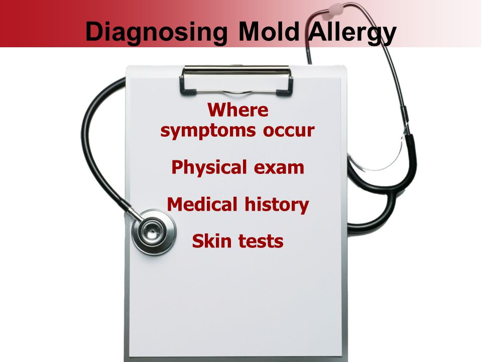 Where symptoms occur Physical exam Medical history Skin tests Diagnosing Mold Allergy