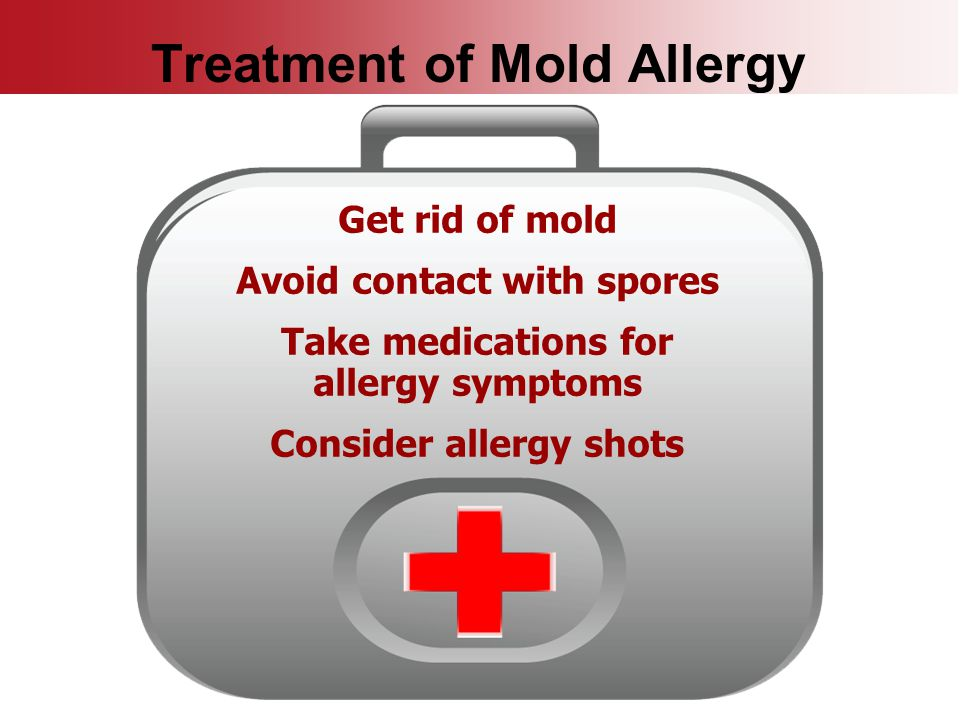 Treatment of Mold Allergy Get rid of mold Avoid contact with spores Take medications for allergy symptoms Consider allergy shots