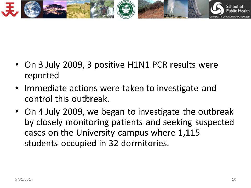 5/31/201410 On 3 July 2009, 3 positive H1N1 PCR results were reported Immediate actions were taken to investigate and control this outbreak.