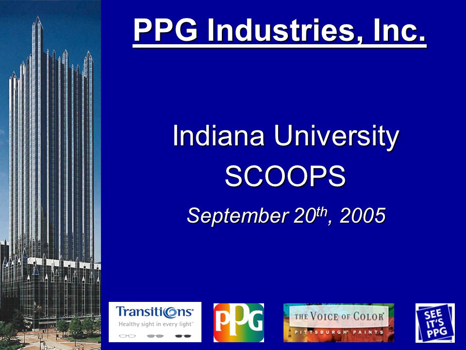 PPG Industries, Inc. PPG Industries, Inc. Indiana University SCOOPS September 20 th, 2005