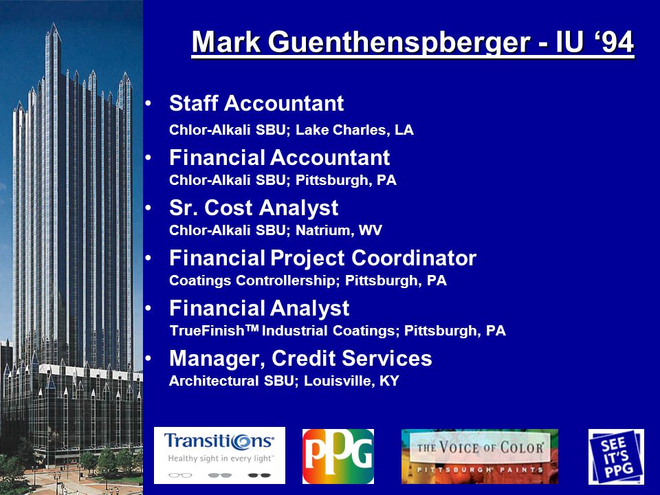 Mark Guenthenspberger - IU 94 Staff Accountant Chlor-Alkali SBU; Lake Charles, LA Financial Accountant Chlor-Alkali SBU; Pittsburgh, PA Sr.
