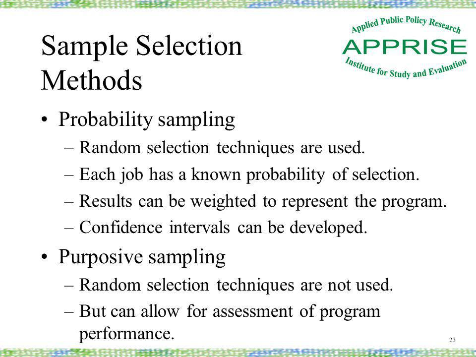 Sample Selection Methods Probability sampling –Random selection techniques are used.