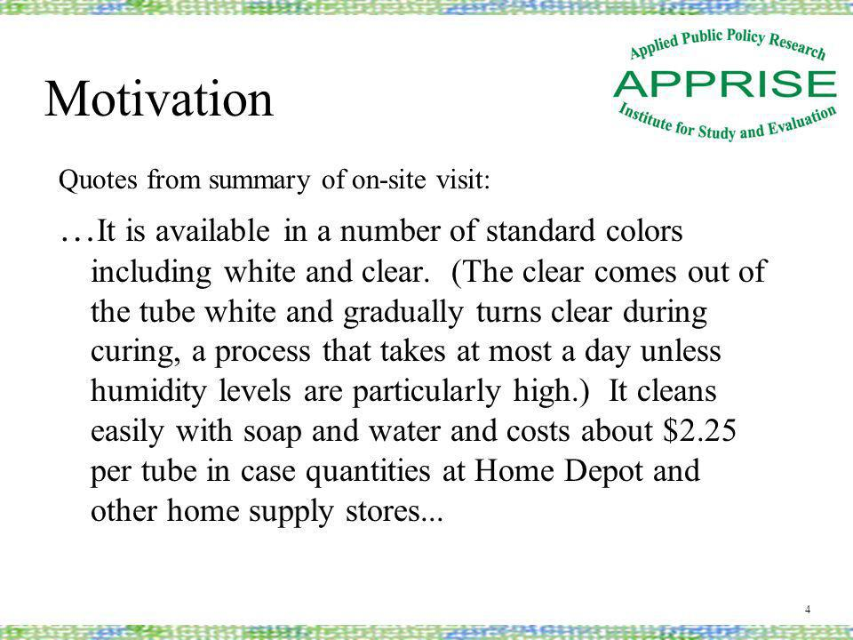 Motivation Quotes from summary of on-site visit: … It is available in a number of standard colors including white and clear.