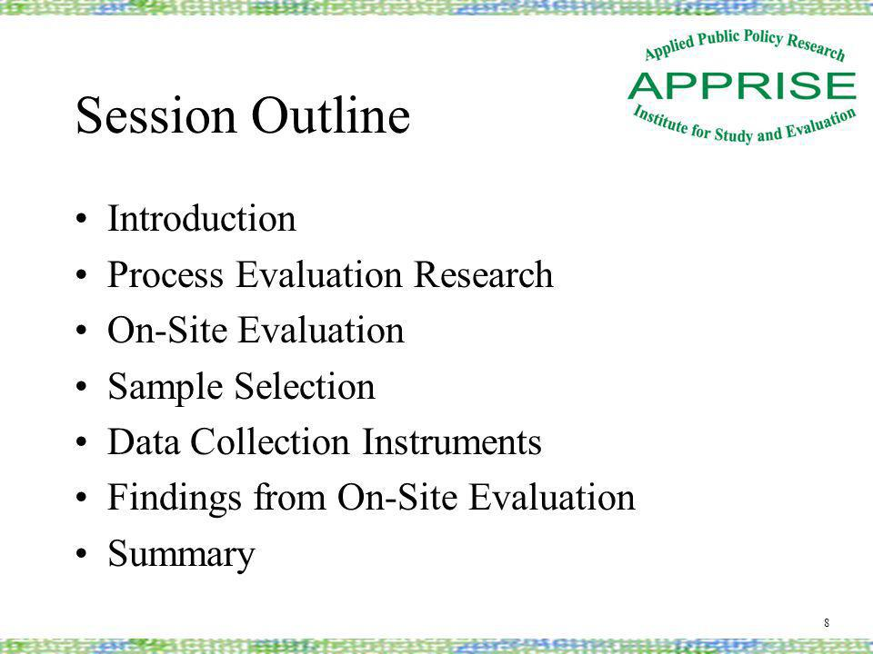Session Outline Introduction Process Evaluation Research On-Site Evaluation Sample Selection Data Collection Instruments Findings from On-Site Evaluation Summary 8