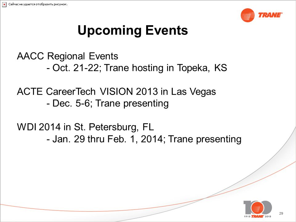 29 Upcoming Events AACC Regional Events - Oct. 21-22; Trane hosting in Topeka, KS ACTE CareerTech VISION 2013 in Las Vegas - Dec. 5-6; Trane presentin
