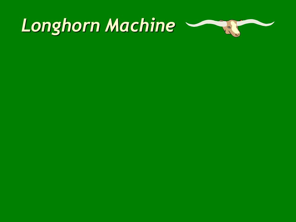 Longhorn Machine