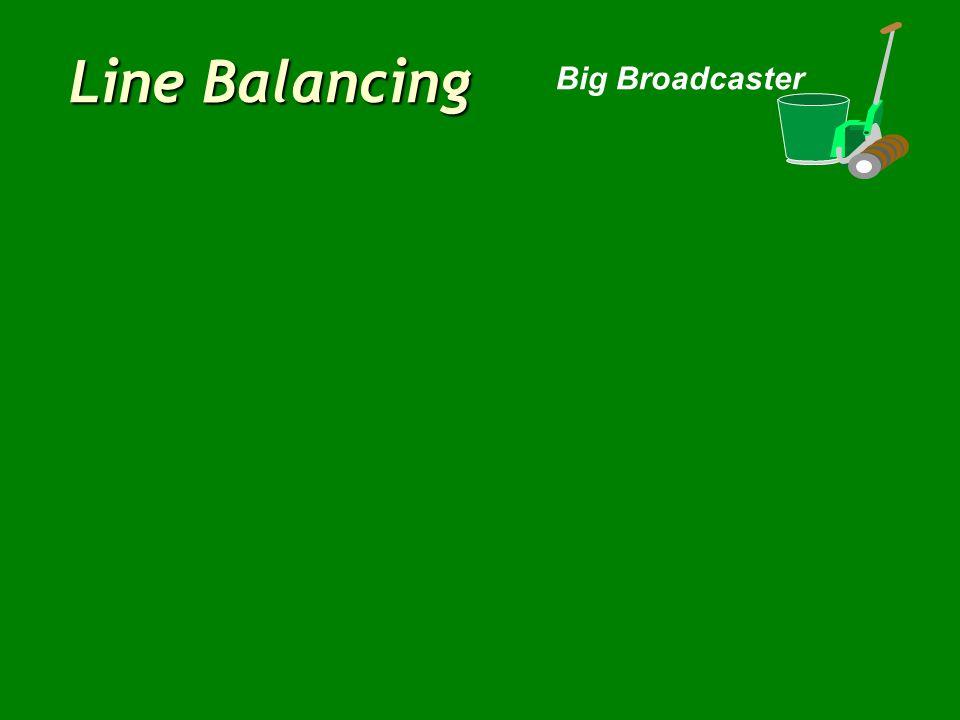 Line Balancing Big Broadcaster