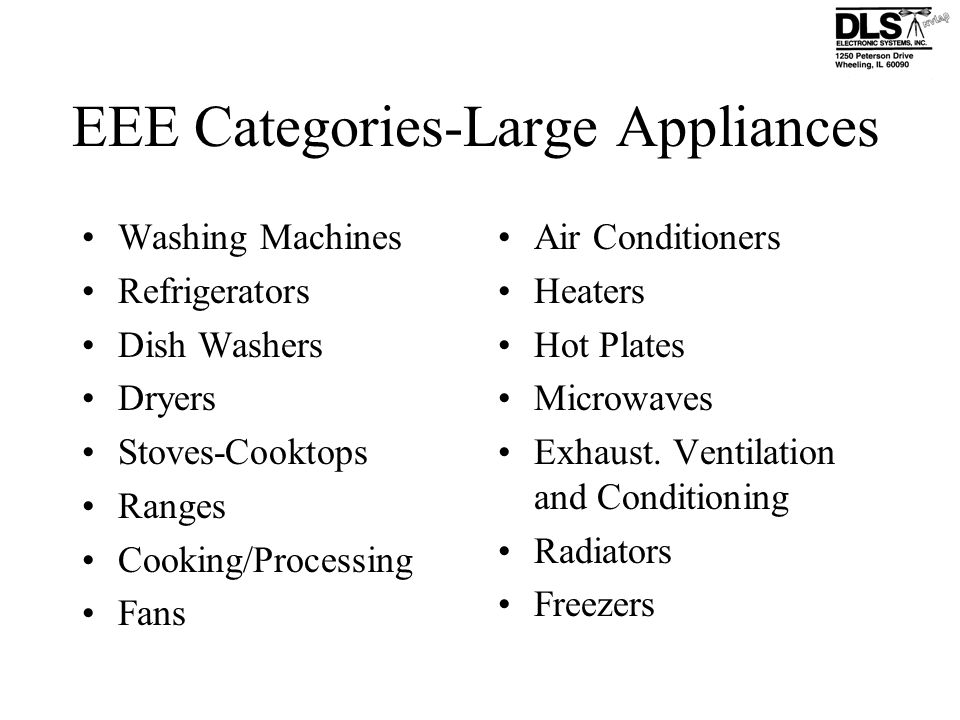EEE Categories-Large Appliances Washing Machines Refrigerators Dish Washers Dryers Stoves-Cooktops Ranges Cooking/Processing Fans Air Conditioners Hea