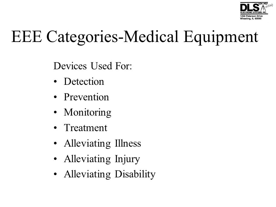 EEE Categories-Medical Equipment Devices Used For: Detection Prevention Monitoring Treatment Alleviating Illness Alleviating Injury Alleviating Disabi