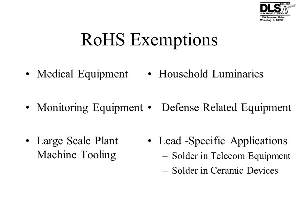 RoHS Exemptions Medical Equipment Monitoring Equipment Large Scale Plant Machine Tooling Household Luminaries Defense Related Equipment Lead -Specific