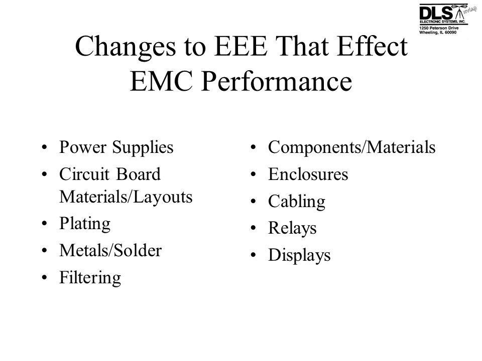 Changes to EEE That Effect EMC Performance Power Supplies Circuit Board Materials/Layouts Plating Metals/Solder Filtering Components/Materials Enclosu