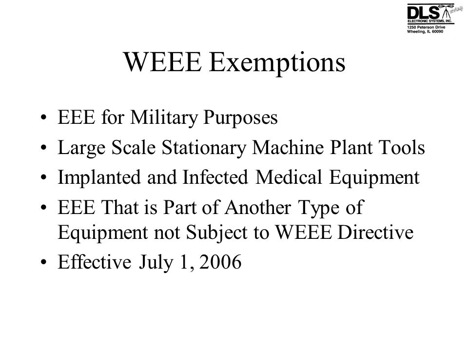 WEEE Exemptions EEE for Military Purposes Large Scale Stationary Machine Plant Tools Implanted and Infected Medical Equipment EEE That is Part of Anot