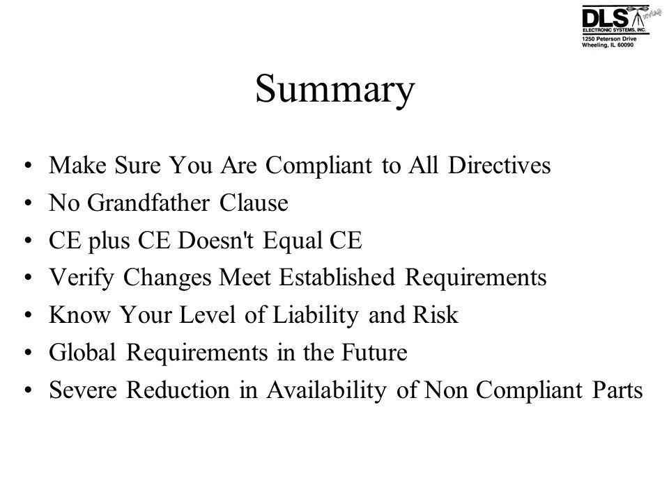 Summary Make Sure You Are Compliant to All Directives No Grandfather Clause CE plus CE Doesn't Equal CE Verify Changes Meet Established Requirements K