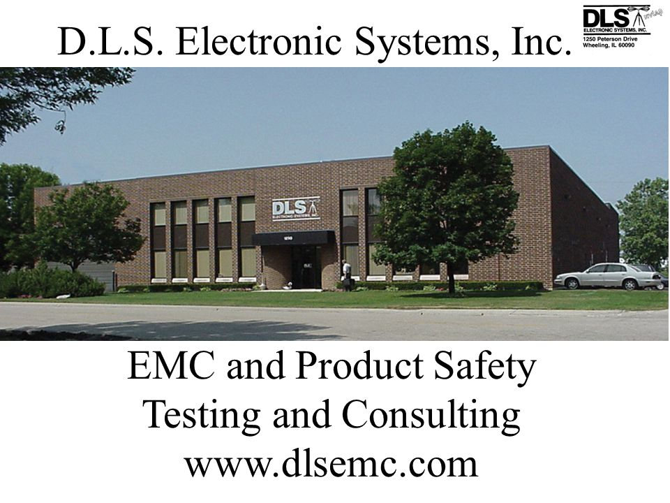 D.L.S. Electronic Systems, Inc. EMC and Product Safety Testing and Consulting www.dlsemc.com