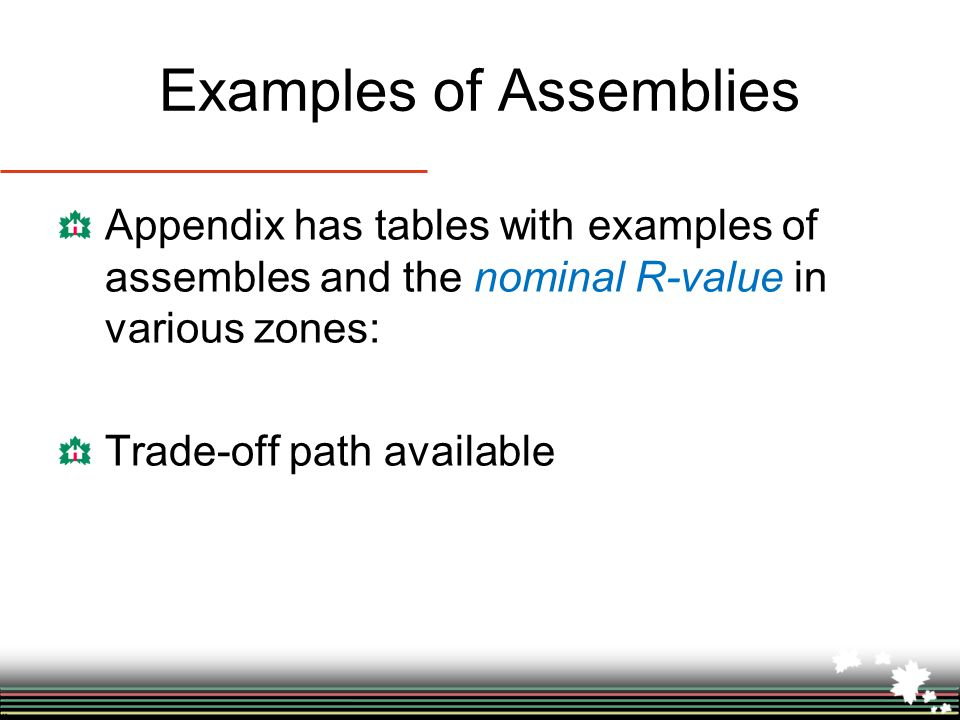 Examples of Assemblies Appendix has tables with examples of assembles and the nominal R-value in various zones: Trade-off path available