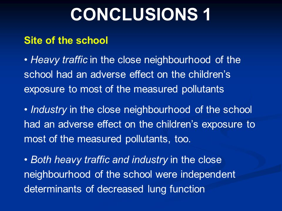 CONCLUSIONS 1 Site of the school Heavy traffic in the close neighbourhood of the school had an adverse effect on the childrens exposure to most of the