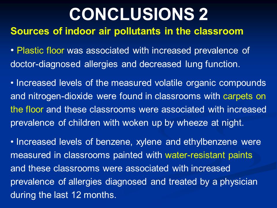 CONCLUSIONS 2 Sources of indoor air pollutants in the classroom Plastic floor was associated with increased prevalence of doctor-diagnosed allergies a