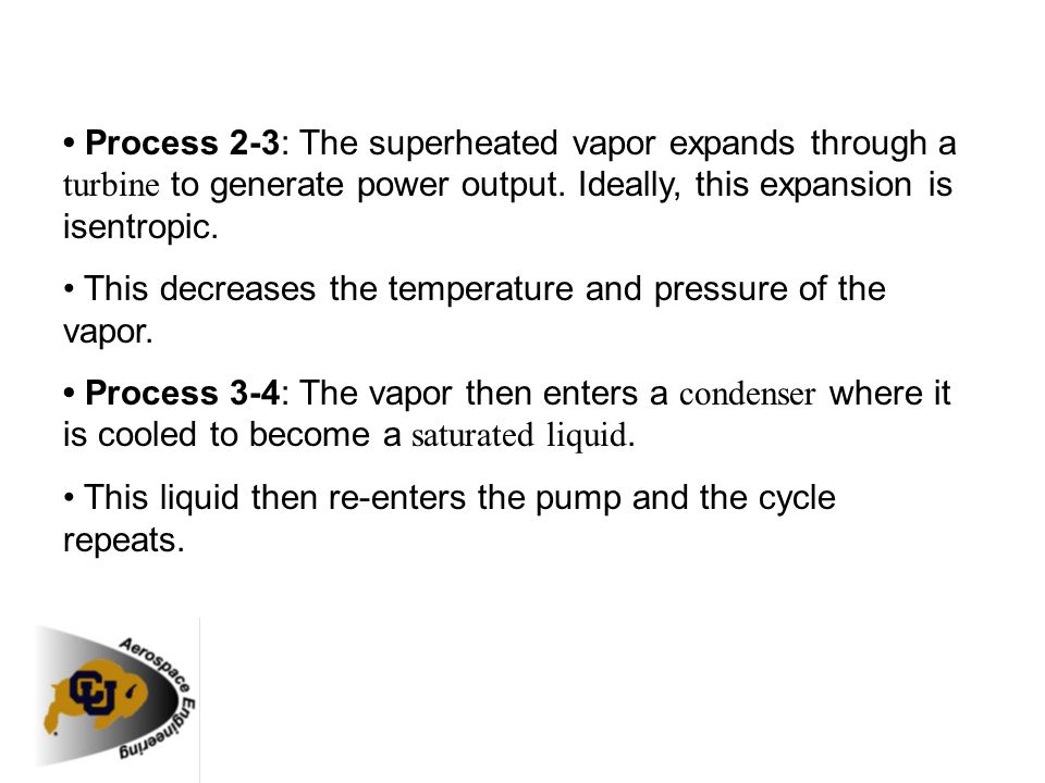 Process 2-3: The superheated vapor expands through a turbine to generate power output. Ideally, this expansion is isentropic. This decreases the tempe
