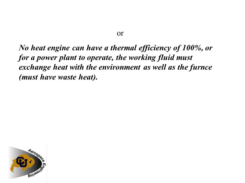 or No heat engine can have a thermal efficiency of 100%, or for a power plant to operate, the working fluid must exchange heat with the environment as