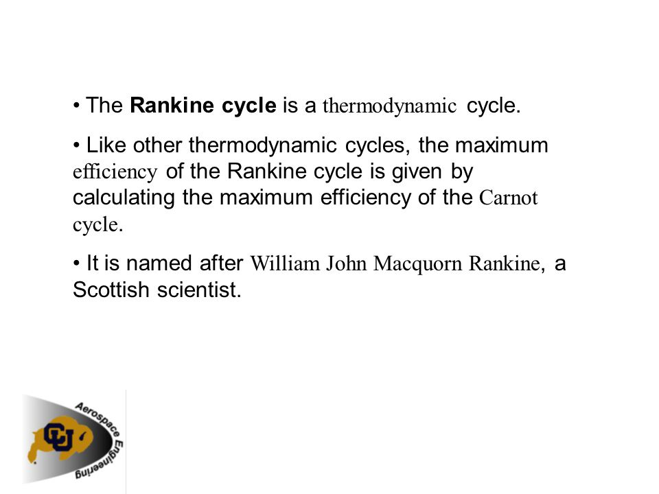 The Rankine cycle is a thermodynamic cycle. Like other thermodynamic cycles, the maximum efficiency of the Rankine cycle is given by calculating the m