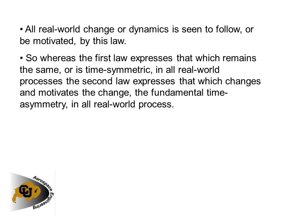 All real-world change or dynamics is seen to follow, or be motivated, by this law. So whereas the first law expresses that which remains the same, or