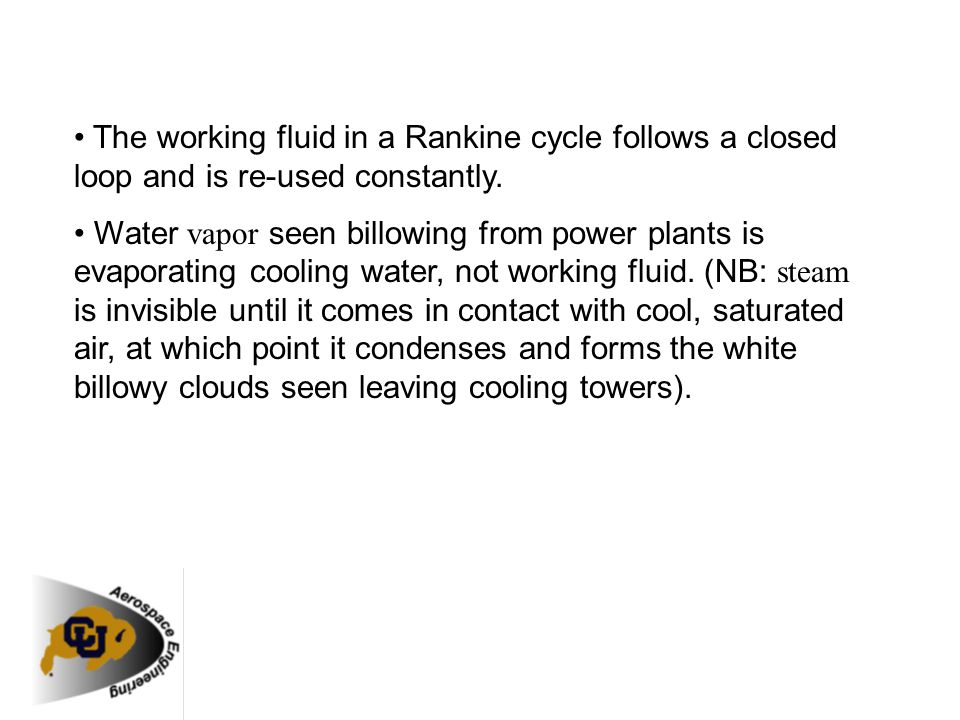 The working fluid in a Rankine cycle follows a closed loop and is re-used constantly. Water vapor seen billowing from power plants is evaporating cool
