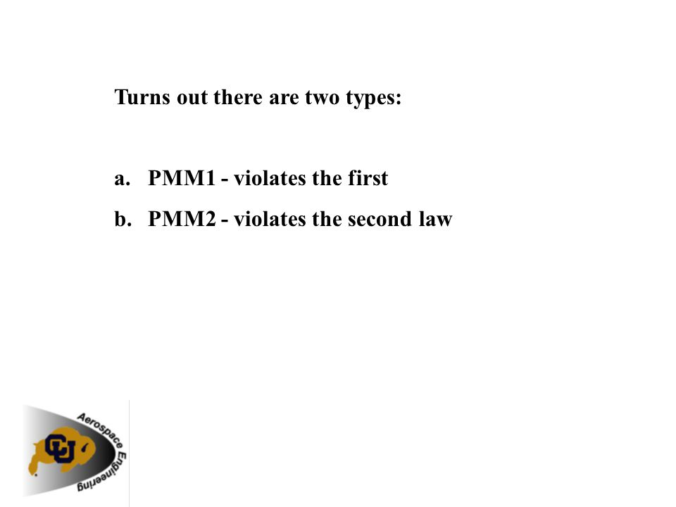 Turns out there are two types: a.PMM1 - violates the first b.PMM2 - violates the second law