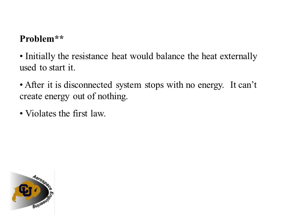 Problem** Initially the resistance heat would balance the heat externally used to start it. After it is disconnected system stops with no energy. It c