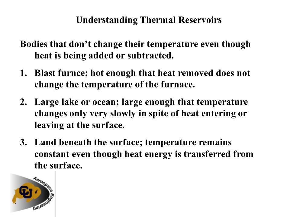 Understanding Thermal Reservoirs Bodies that dont change their temperature even though heat is being added or subtracted. 1.Blast furnce; hot enough t