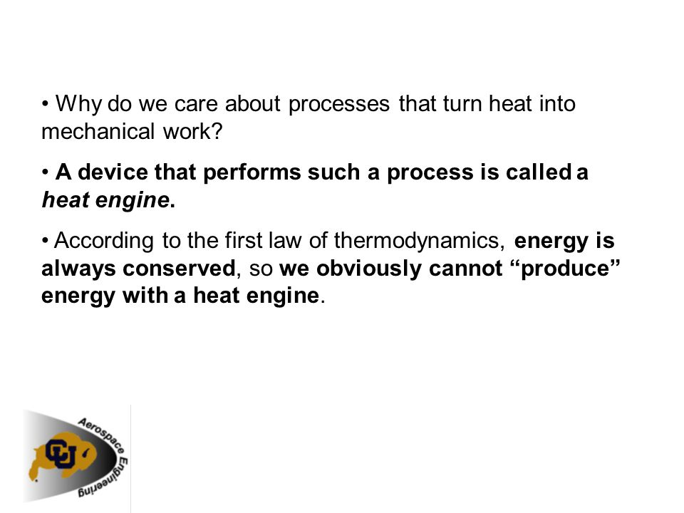 Why do we care about processes that turn heat into mechanical work? A device that performs such a process is called a heat engine. According to the fi