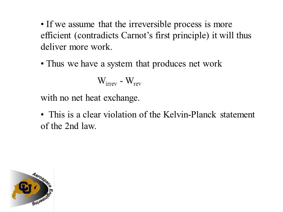 If we assume that the irreversible process is more efficient (contradicts Carnots first principle) it will thus deliver more work. Thus we have a syst