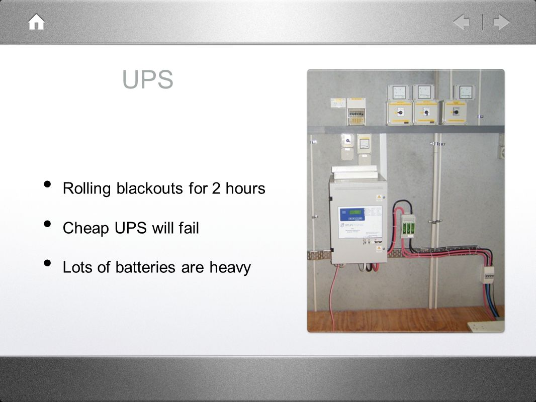 UPS Rolling blackouts for 2 hours Cheap UPS will fail Lots of batteries are heavy