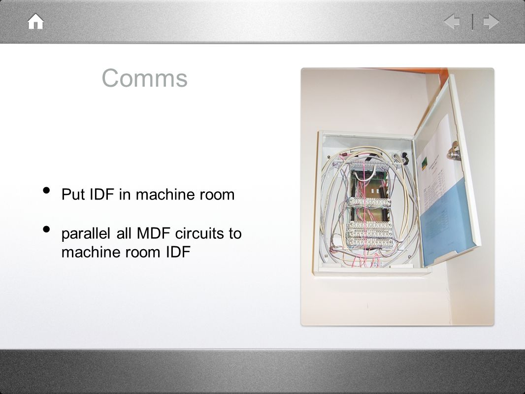 Comms Put IDF in machine room parallel all MDF circuits to machine room IDF