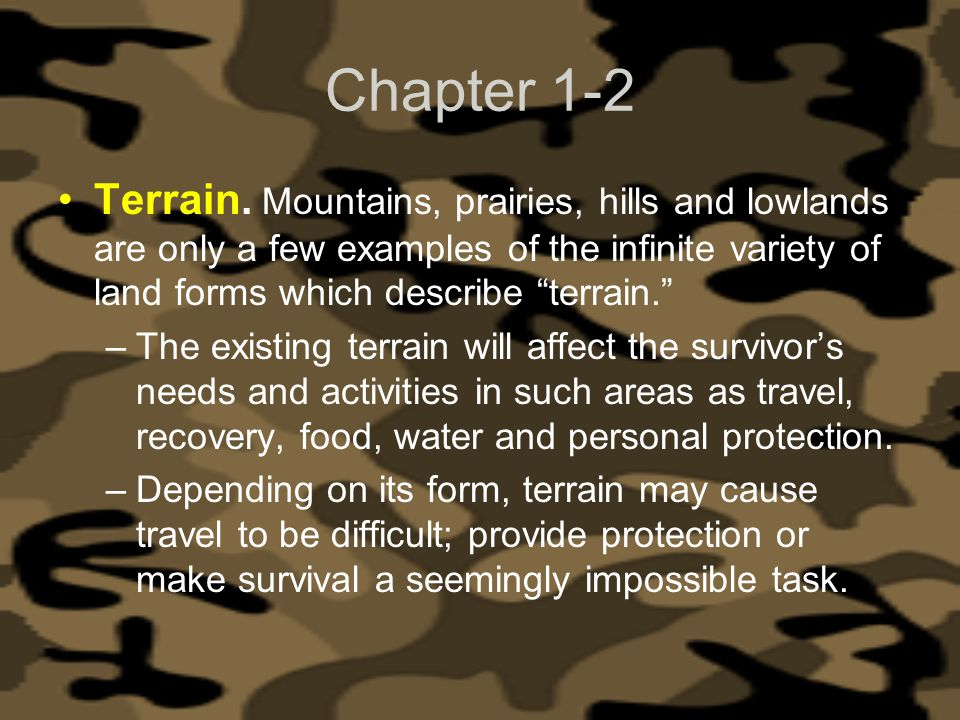 Chapter 1-2 Terrain. Mountains, prairies, hills and lowlands are only a few examples of the infinite variety of land forms which describe terrain. –Th