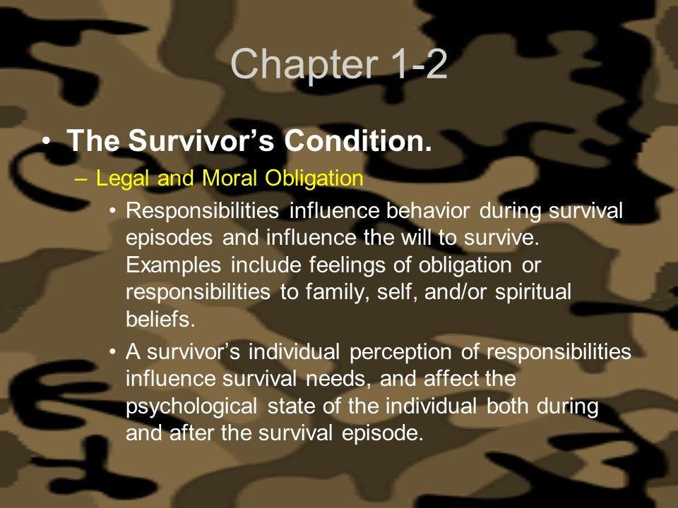 Chapter 1-2 The Survivors Condition. –Legal and Moral Obligation Responsibilities influence behavior during survival episodes and influence the will t