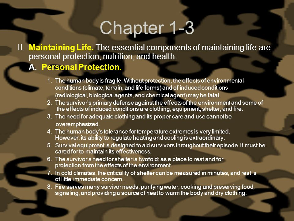 Chapter 1-3 II.Maintaining Life. The essential components of maintaining life are personal protection, nutrition, and health. A. Personal Protection.