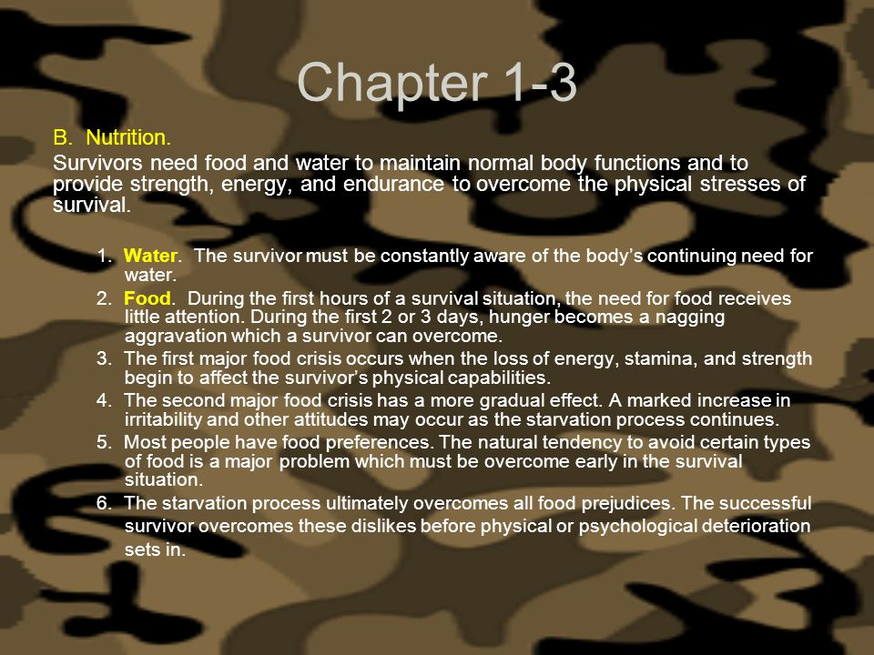 Chapter 1-3 B. Nutrition. Survivors need food and water to maintain normal body functions and to provide strength, energy, and endurance to overcome t
