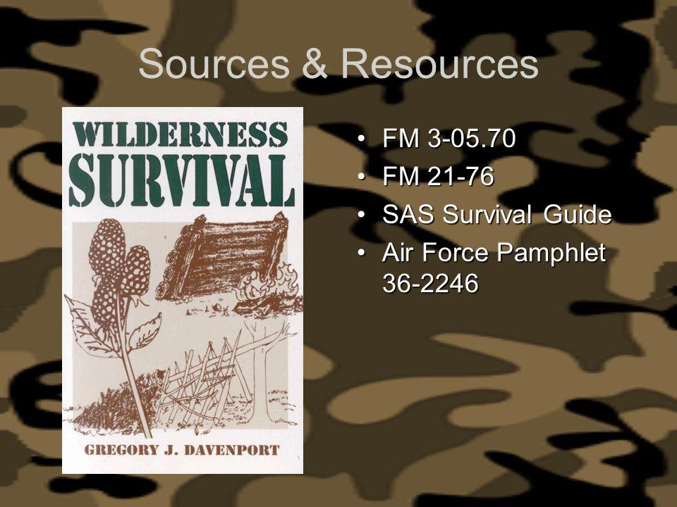 Sources & Resources FM 3-05.70FM 3-05.70 FM 21-76FM 21-76 SAS Survival GuideSAS Survival Guide Air Force Pamphlet 36-2246Air Force Pamphlet 36-2246