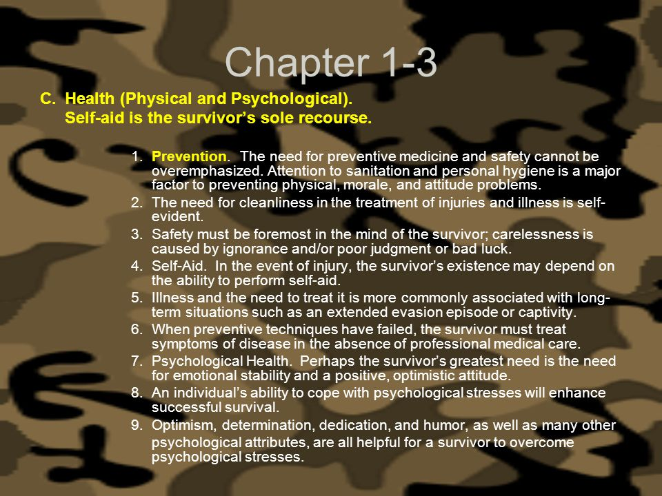 Chapter 1-3 C.Health (Physical and Psychological). Self-aid is the survivors sole recourse. 1. Prevention. The need for preventive medicine and safety