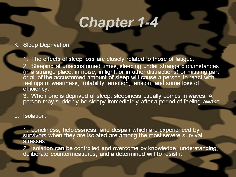 Chapter 1-4 K.Sleep Deprivation. 1. The effects of sleep loss are closely related to those of fatigue. 2. Sleeping at unaccustomed times, sleeping und