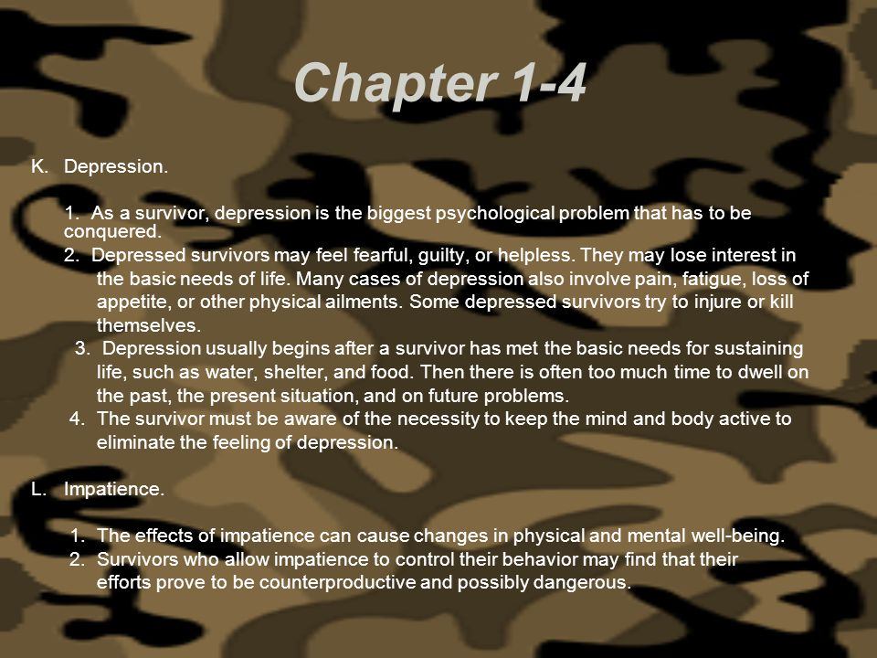 Chapter 1-4 K.Depression. 1. As a survivor, depression is the biggest psychological problem that has to be conquered. 2. Depressed survivors may feel