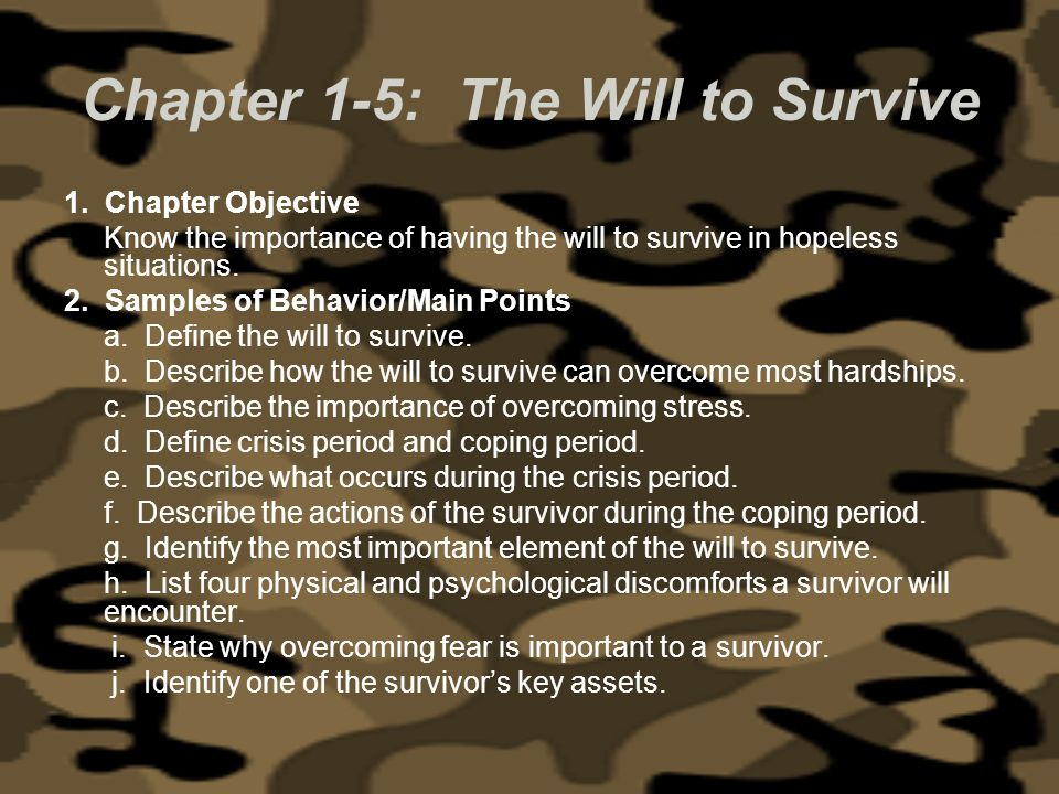 1. Chapter Objective Know the importance of having the will to survive in hopeless situations. 2. Samples of Behavior/Main Points a. Define the will t